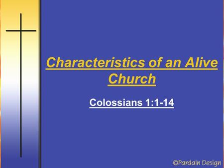 Characteristics of an Alive Church Colossians 1:1-14.