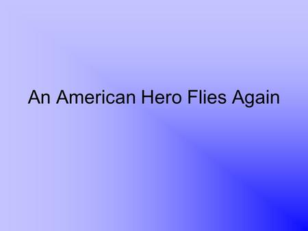 An American Hero Flies Again. historical Something that happened or existed in the past is historical. We read a book about the historical events that.