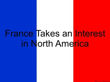 France Takes an Interest in North America. Canada – what does it mean? What do you think the word 'canada' means?