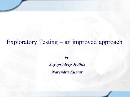 Exploratory Testing – an improved approach Jayapradeep Jiothis Narendra Kumar by.