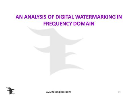Www.fakengineer.com [1] AN ANALYSIS OF DIGITAL WATERMARKING IN FREQUENCY DOMAIN.