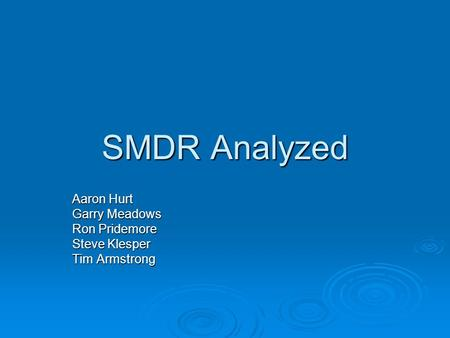 SMDR Analyzed Aaron Hurt Garry Meadows Ron Pridemore Steve Klesper Tim Armstrong.