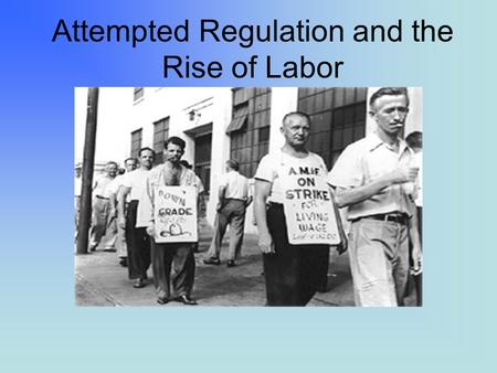 Attempted Regulation and the Rise of Labor. Business Consolidation TRUSTS: a combination of corporations that agreed to turn over their stock to a central.
