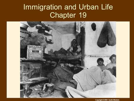 Copyright © 2004 South-Western Immigration and Urban Life Chapter 19.