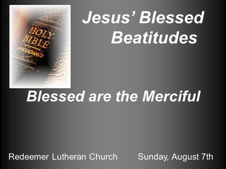 Jesus Blessed Beatitudes Blessed are the Merciful Redeemer Lutheran ChurchSunday, August 7th.