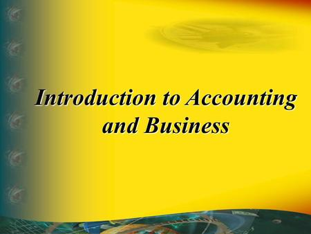 Introduction to Accounting and Business. 1.Describe the nature of a business. 2.Describe the role of accounting in business. 3.Describe the importance.