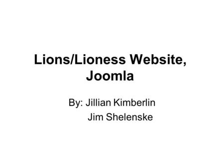 Lions/Lioness Website, Joomla By: Jillian Kimberlin Jim Shelenske.