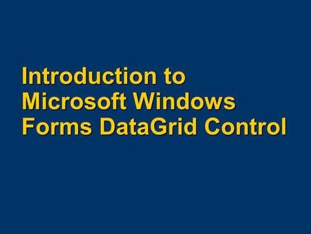 Introduction to Microsoft Windows Forms DataGrid Control.