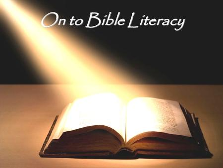 On to Bible Literacy. OVERALL GOAL This lesson series aims to help us become literate in the Bible by motivating us to develop a habit of reading it.