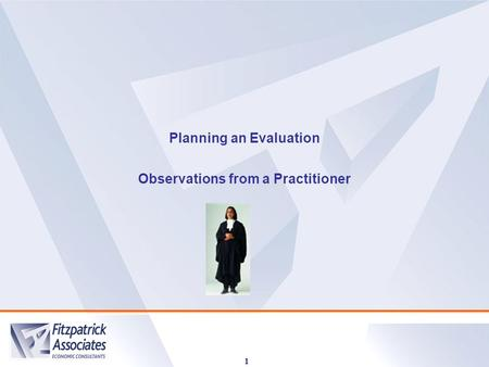 1 Planning an Evaluation Observations from a Practitioner.
