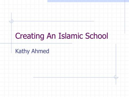 Creating An Islamic School Kathy Ahmed. PHASES OF DEVELOPMENT Phase I – Research and Planning Phase II – Creating the Foundation.