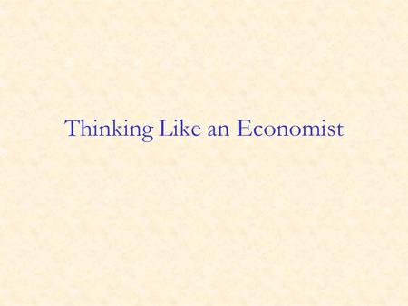 Thinking Like an Economist Economics is the study of how society manages its scarce resources. Scarcity: If resources were not scarce there would be.