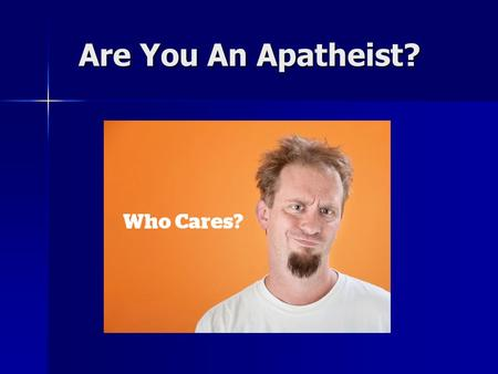 Are You An Apatheist?. Are You An Apatheist? Apatheism Lack of interest towards belief or lack of belief in a deity or religion Applies to both theism.