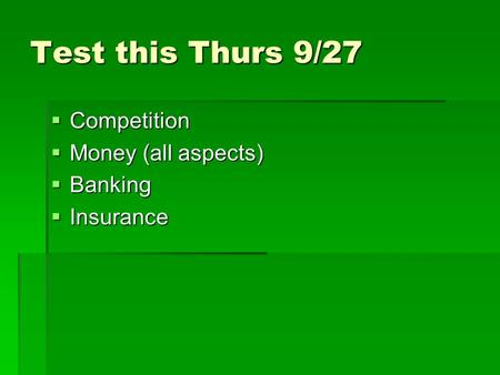 Test this Thurs 9/27 Competition Competition Money (all aspects) Money (all aspects) Banking Banking Insurance Insurance.