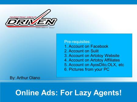 Online Ads: For Lazy Agents! By: Arthur Olano Pre-requisites: 1. Account on Facebook 2. Account on Sulit 3. Account on Artotoy Website 4. Account on Artotoy.