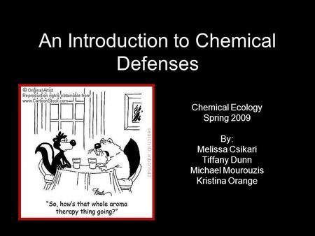 An Introduction to Chemical Defenses Chemical Ecology Spring 2009 By: Melissa Csikari Tiffany Dunn Michael Mourouzis Kristina Orange.