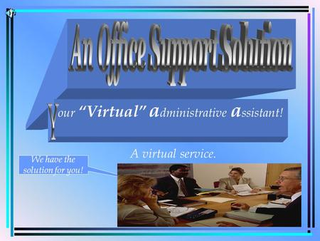 A virtual service. our Virtual a dministrative a ssistant! We have the solution for you!