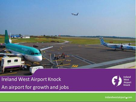 Ireland West Airport Knock An airport for growth and jobs.