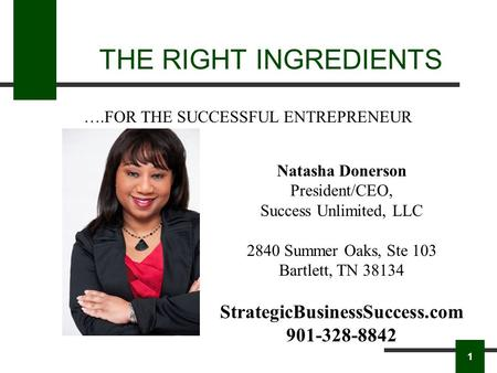 THE RIGHT INGREDIENTS Natasha Donerson President/CEO, Success Unlimited, LLC 2840 Summer Oaks, Ste 103 Bartlett, TN 38134 StrategicBusinessSuccess.com.