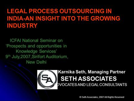 Karnika Seth, Managing Partner SETH ASSOCIATES ADVOCATES AND LEGAL CONSULTANTS © Seth Associates, 2007 All Rights Reserved LEGAL PROCESS OUTSOURCING IN.