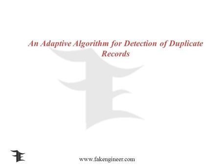 Www.fakengineer.com An Adaptive Algorithm for Detection of Duplicate Records.