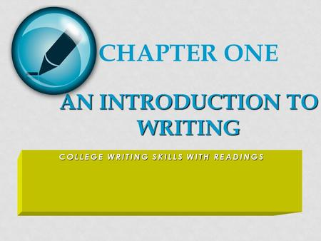 COLLEGE WRITING SKILLS WITH READINGS AN INTRODUCTION TO WRITING CHAPTER ONE AN INTRODUCTION TO WRITING.