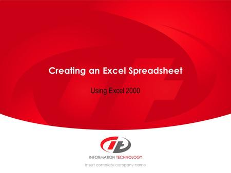 Insert complete company name Creating an Excel Spreadsheet Using Excel 2000.