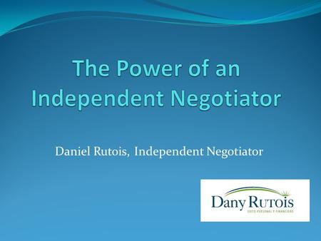 Daniel Rutois, Independent Negotiator. Every day, thousands of negotiations take place in business… Some frequent situations include: Business expansion.