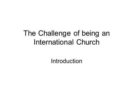 The Challenge of being an International Church Introduction.