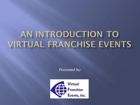 Presented by:. Paul Segreto, President/Founder, franchisEssentials Partner, Virtual Franchise Events, Inc. 2Virtual Franchise Events,