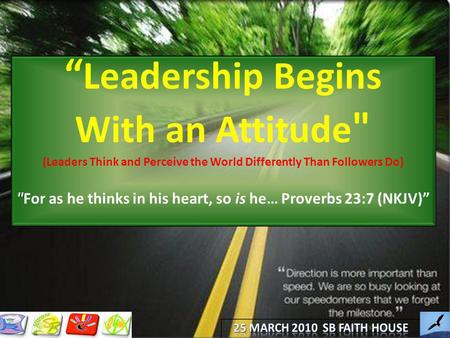 Leadership Begins With an Attitude  (Leaders Think and Perceive the World Differently Than Followers Do)  For as he thinks in his heart, so is he… Proverbs.