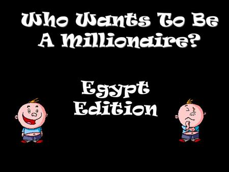 Who Wants To Be A Millionaire? Egypt Edition Question 1.
