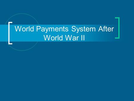 World Payments System After World War II. Situation after WWII The Great Depression and the war caused world trade to shrink tremendously. The international.