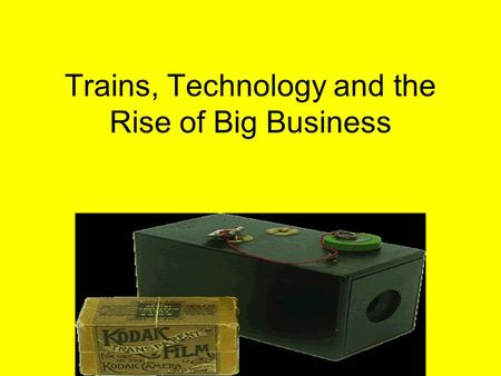 Trains, Technology and the Rise of Big Business. INDUSTRIAL GROWTH The period from the end of the Civil War to 1900 was an era of unmatched economic growth.
