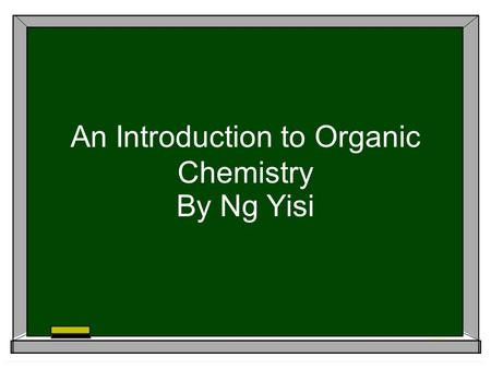 An Introduction to Organic Chemistry By Ng Yisi. What is organic chemistry? The study of carbon-containing compounds General properties are different.
