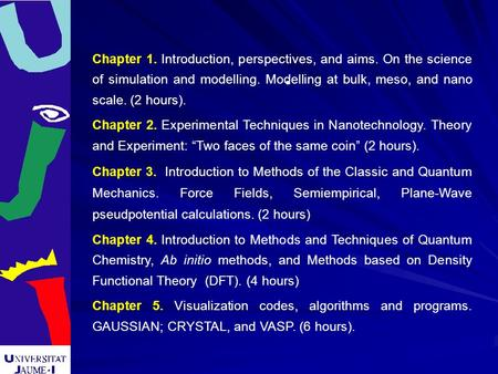 . Chapter 1. Introduction, perspectives, and aims. On the science of simulation and modelling. Modelling at bulk, meso, and nano scale. (2 hours). Chapter.