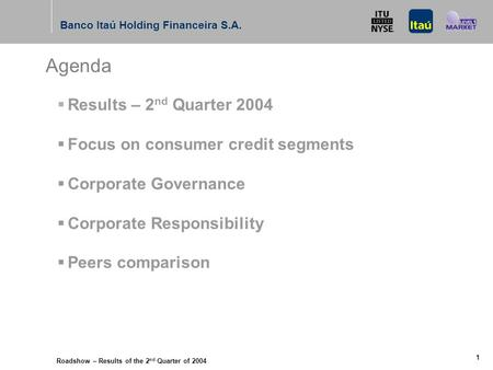 Banco Itaú Holding Financeira S.A. September 08-10, 2004 Presentation to: 3 rd Annual Global Markets One-on-one Conference New York Banco Itaú Holding.