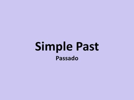 Simple Past Passado.