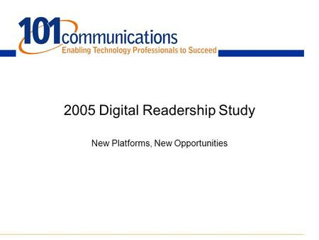 2005 Digital Readership Study New Platforms, New Opportunities.