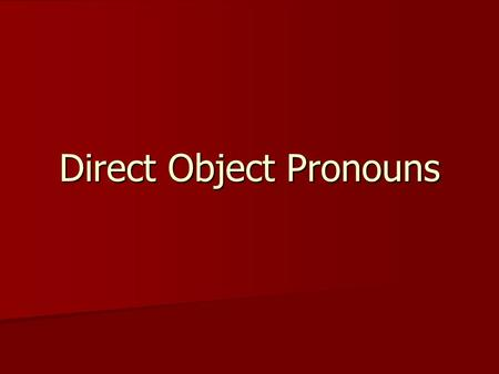 Direct Object Pronouns. The direct object receives the action of the verb. She buys a book.We see the children. verb direct verb direct verb direct verb.