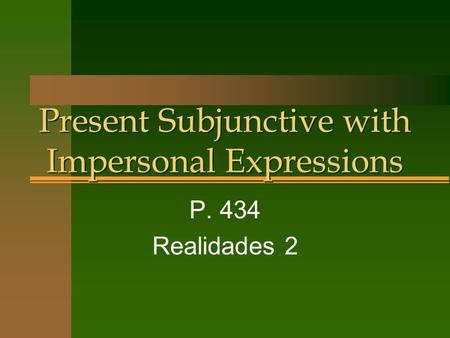 Present Subjunctive with Impersonal Expressions P. 434 Realidades 2.