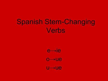 Spanish Stem-Changing Verbs eie oue uue. Los verbos que cambian eie Tener Querer Pensar Empezar Comenzar Perder To have To want To think To begin (start)
