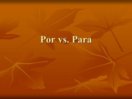 Por vs. Para. ¿Cuándo se usa para? Purpose (literally translated to in order to ) Purpose (literally translated to in order to ) Use Use Destination Destination.