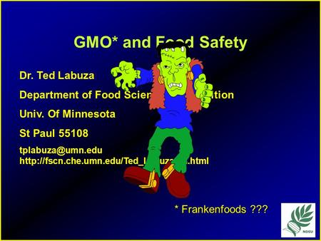 GMO* and Food Safety Dr. Ted Labuza Department of Food Science and Nutrition Univ. Of Minnesota St Paul 55108