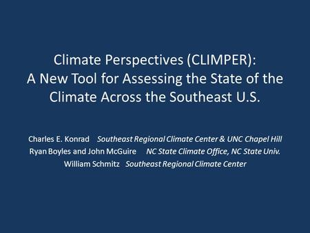 Climate Perspectives (CLIMPER): A New Tool for Assessing the State of the Climate Across the Southeast U.S. Charles E. Konrad Southeast Regional Climate.