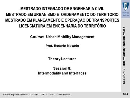 SESSION 8 – Intermodality and interfaces 1/44 Instituto Superior Técnico / MEC MPOT MUOT – GMU – Aulas teóricas MESTRADO INTEGRADO DE ENGENHARIA CIVIL.