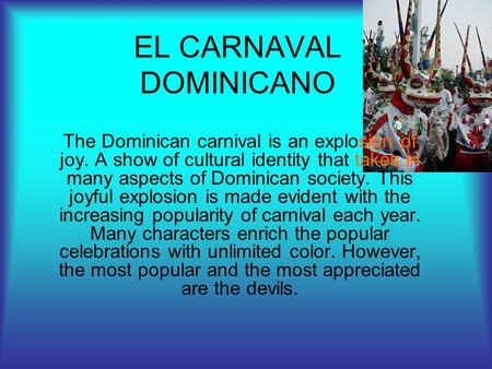 EL CARNAVAL DOMINICANO The Dominican carnival is an explosion of joy. A show of cultural identity that takes in many aspects of Dominican society. This.