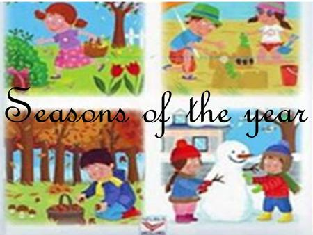 Seasons of the year.