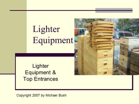 Lighter Equipment Lighter Equipment & Top Entrances Copyright 2007 by Michael Bush.