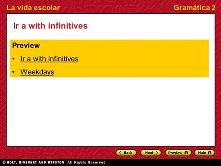 La vida escolarGramática 2 Ir a with infinitives Preview Ir a with infinitives Weekdays.